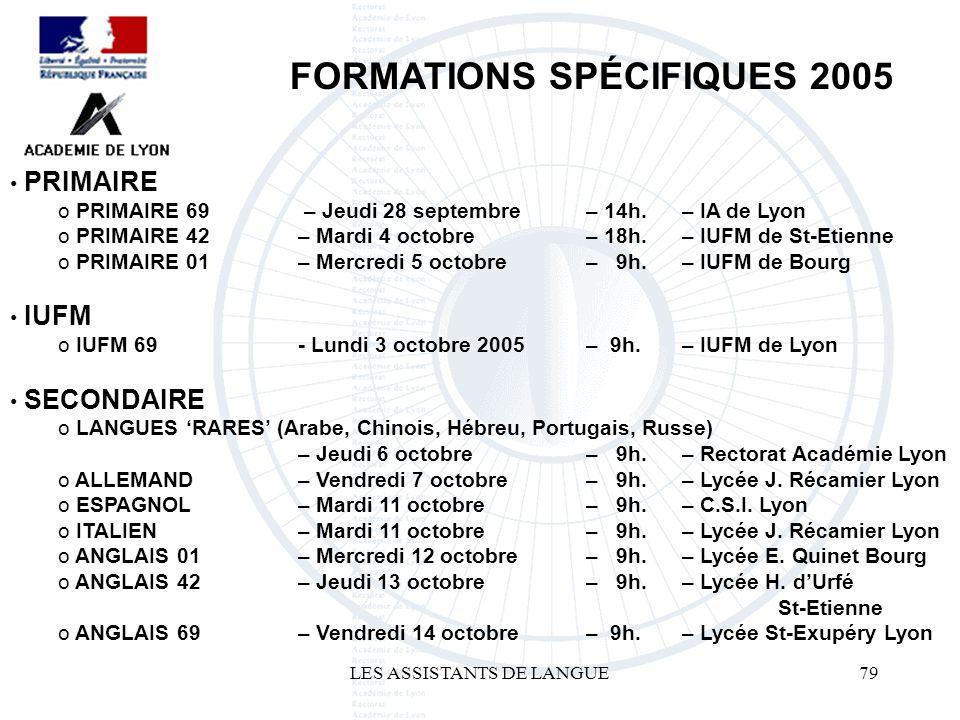 LES ASSISTANTS DE LANGUE79 FORMATIONS SPÉCIFIQUES 2005 PRIMAIRE o 69 – Jeudi 28 septembre – 14h. – IA de Lyon o PRIMAIRE 42 – Mardi 4 octobre – 18h. –