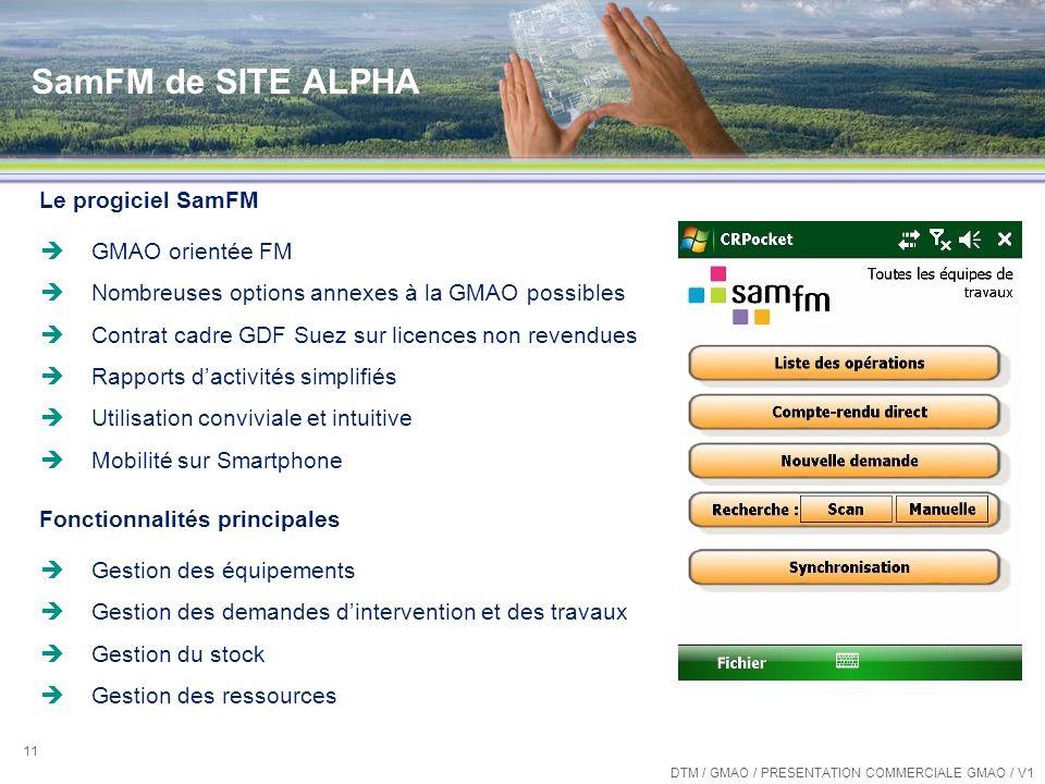 SamFM de SITE ALPHA 11 Le progiciel SamFM GMAO orientée FM Nombreuses options annexes à la GMAO possibles Contrat cadre GDF Suez sur licences non reve