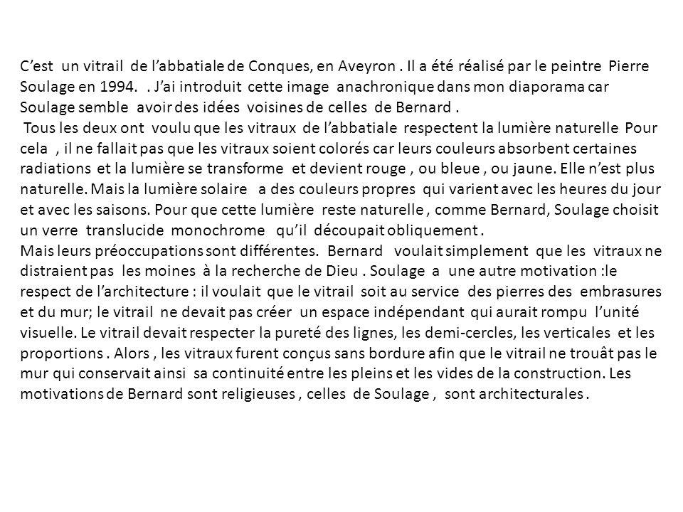 Cest un vitrail de labbatiale de Conques, en Aveyron. Il a été réalisé par le peintre Pierre Soulage en 1994.. Jai introduit cette image anachronique