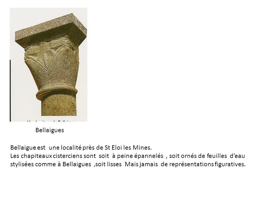 Bellaigues Bellaigue est une localité près de St Eloi les Mines. Les chapiteaux cisterciens sont soit à peine épannelés, soit ornés de feuilles deau s
