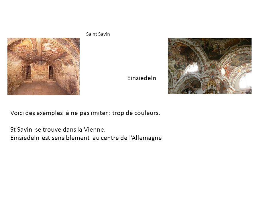 Saint Savin Einsiedeln Voici des exemples à ne pas imiter : trop de couleurs. St Savin se trouve dans la Vienne. Einsiedeln est sensiblement au centre