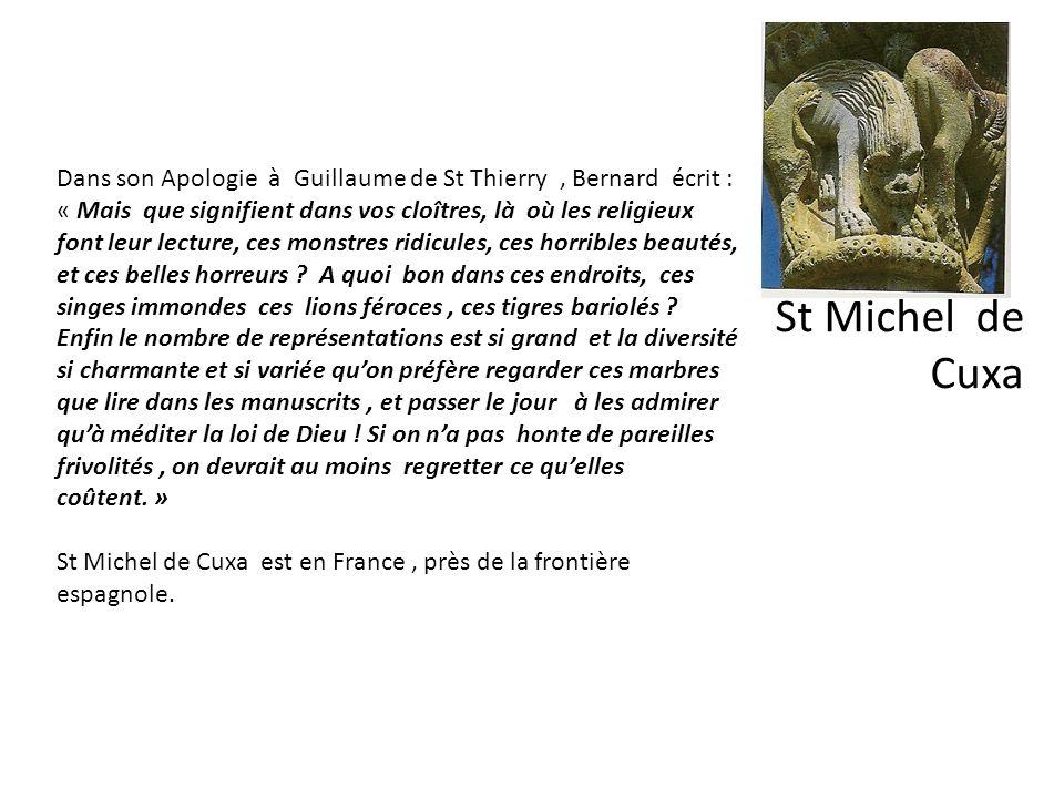 St Michel de Cuxa Dans son Apologie à Guillaume de St Thierry, Bernard écrit : « Mais que signifient dans vos cloîtres, là où les religieux font leur
