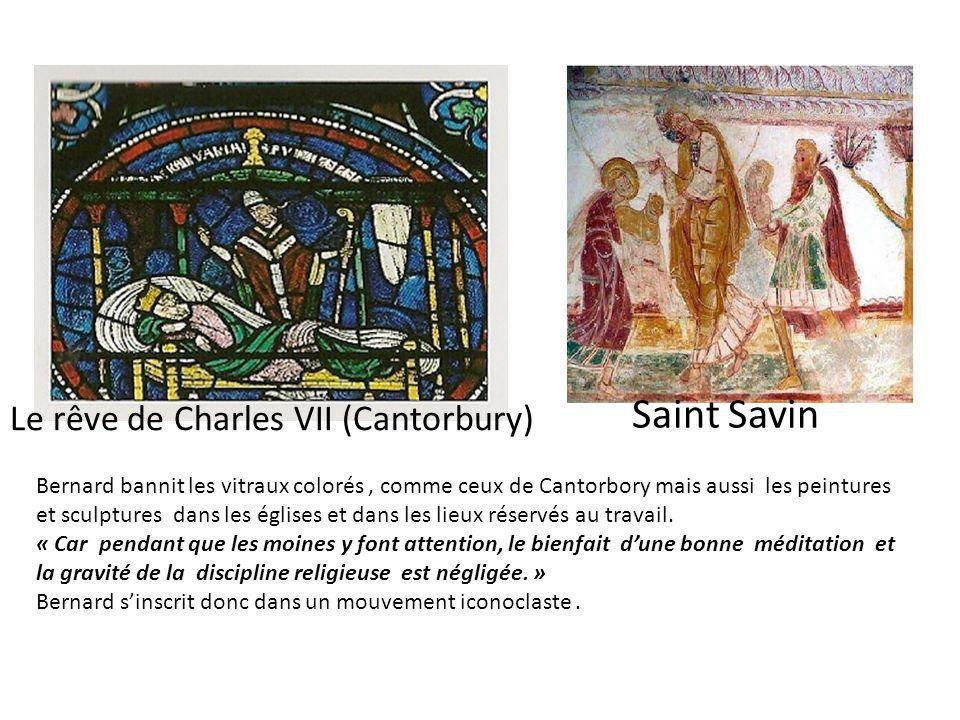 Le rêve de Charles VII (Cantorbury) Saint Savin Bernard bannit les vitraux colorés, comme ceux de Cantorbory mais aussi les peintures et sculptures da