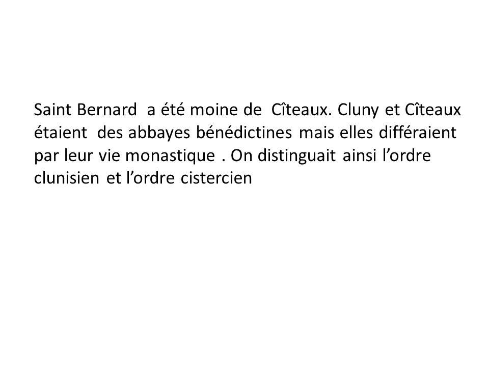 Saint Bernard a été moine de Cîteaux. Cluny et Cîteaux étaient des abbayes bénédictines mais elles différaient par leur vie monastique. On distinguait