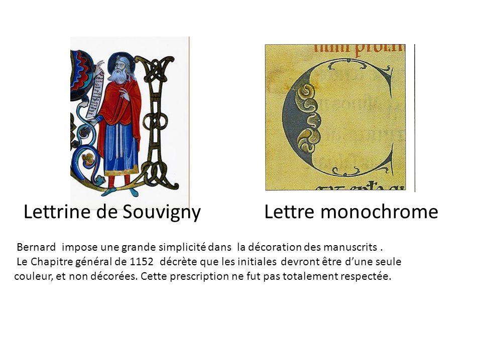 Lettrine de SouvignyLettre monochrome Bernard impose une grande simplicité dans la décoration des manuscrits. Le Chapitre général de 1152 décrète que