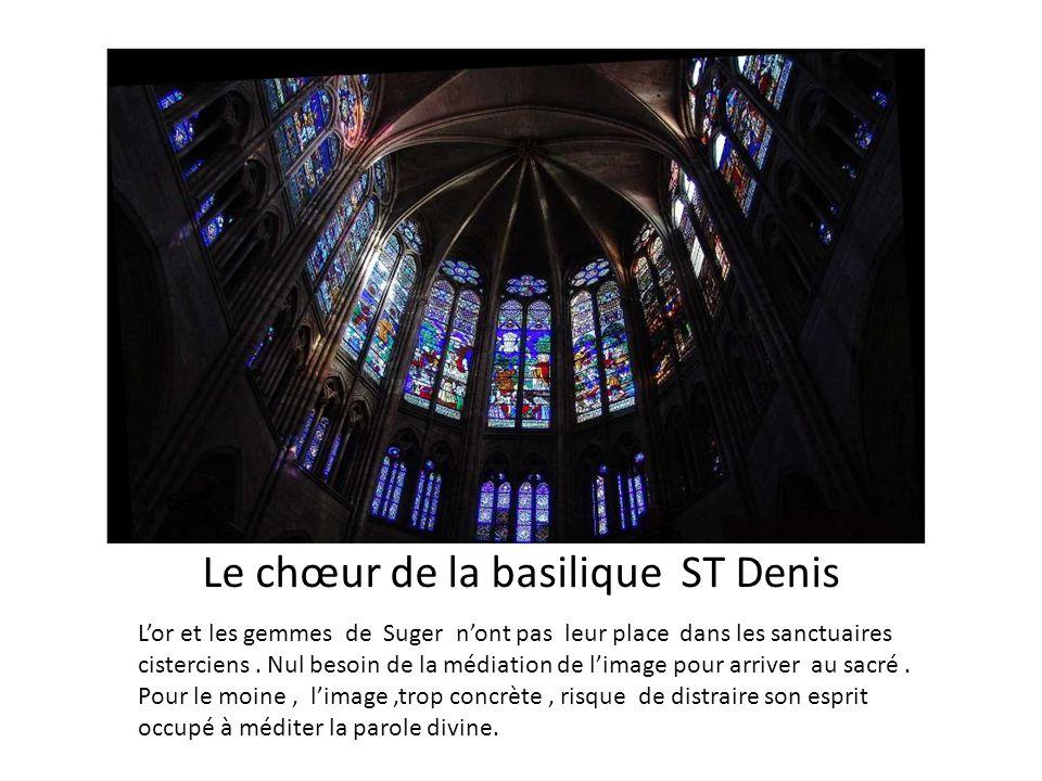 Le chœur de la basilique ST Denis Lor et les gemmes de Suger nont pas leur place dans les sanctuaires cisterciens. Nul besoin de la médiation de limag