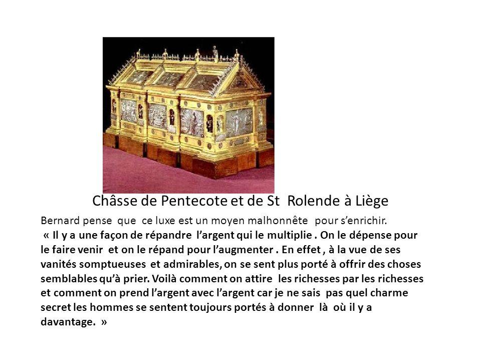 Châsse de Pentecote et de St Rolende à Liège Bernard pense que ce luxe est un moyen malhonnête pour senrichir. « Il y a une façon de répandre largent