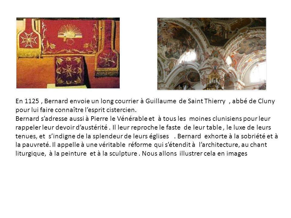 En 1125, Bernard envoie un long courrier à Guillaume de Saint Thierry, abbé de Cluny pour lui faire connaître lesprit cistercien. Bernard sadresse aus