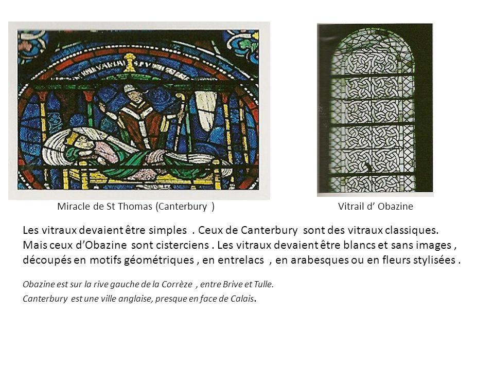 Miracle de St Thomas (Canterbury )Vitrail d Obazine Les vitraux devaient être simples. Ceux de Canterbury sont des vitraux classiques. Mais ceux dObaz