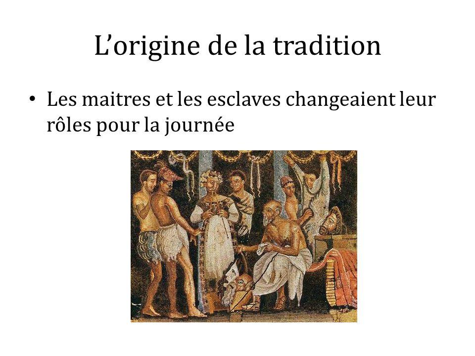 Lorigine de la tradition Les maitres et les esclaves changeaient leur rôles pour la journée
