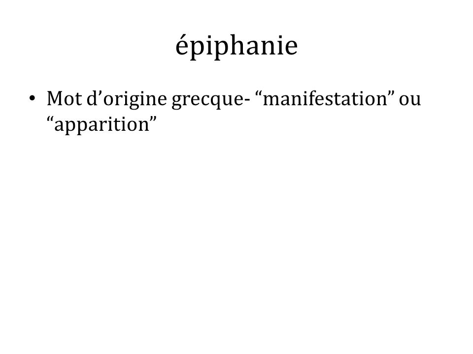 épiphanie Mot dorigine grecque- manifestation ou apparition