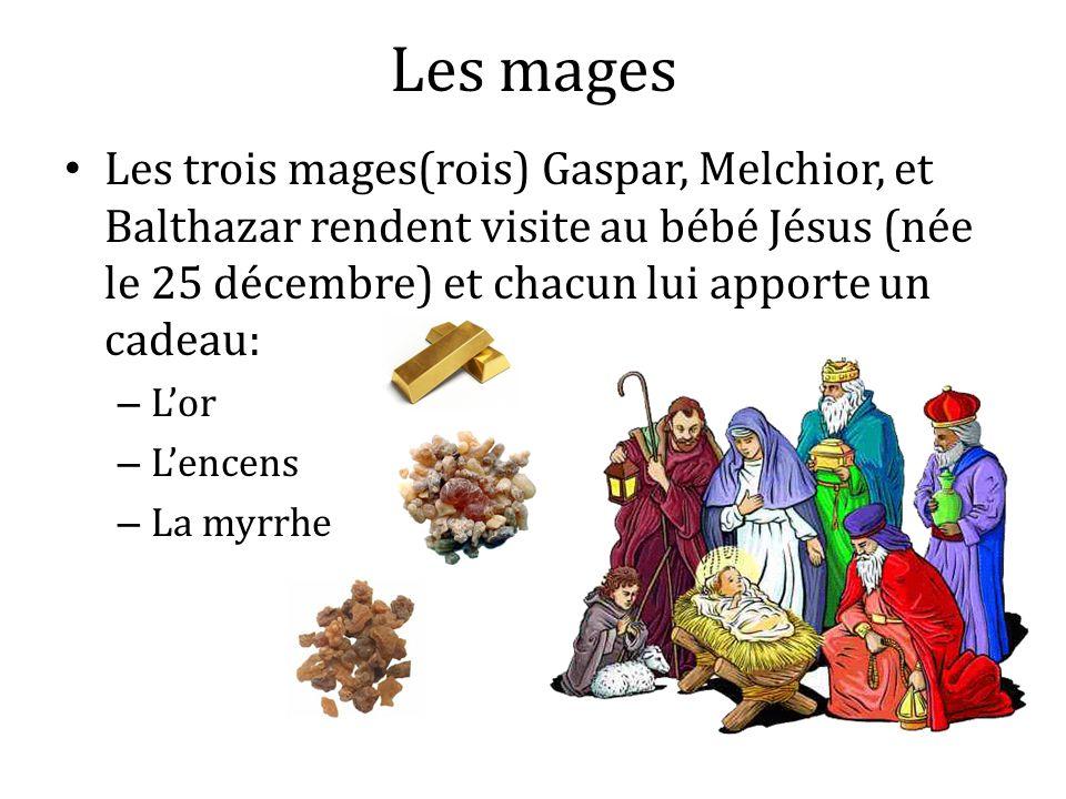 Les mages Les trois mages(rois) Gaspar, Melchior, et Balthazar rendent visite au bébé Jésus (née le 25 décembre) et chacun lui apporte un cadeau: – Lo