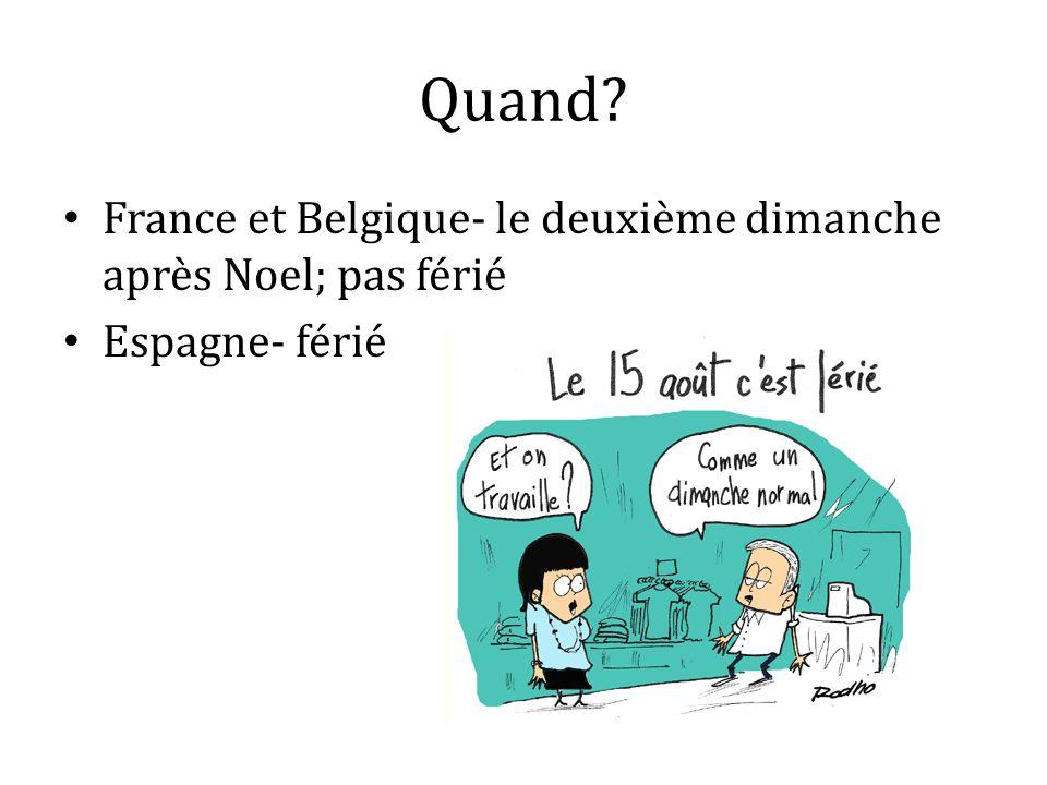 Quand? France et Belgique- le deuxième dimanche après Noel; pas férié Espagne- férié