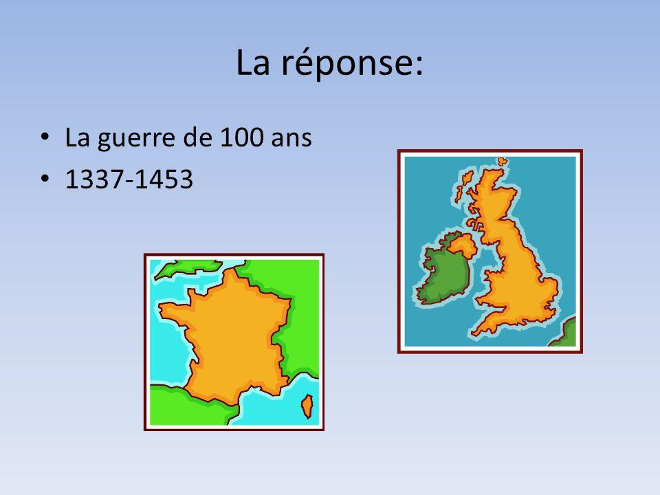 La réponse: La guerre de 100 ans 1337-1453