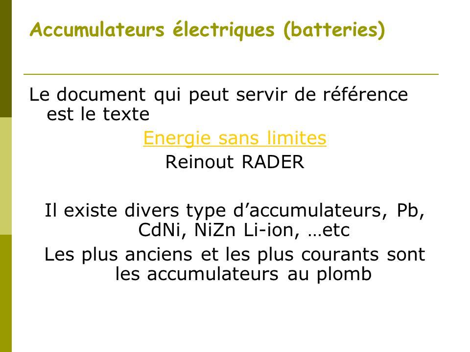 Accumulateurs électriques (batteries) Le document qui peut servir de référence est le texte Energie sans limites Reinout RADER Il existe divers type d