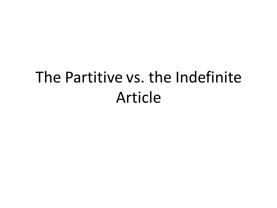 The Partitive vs. the Indefinite Article