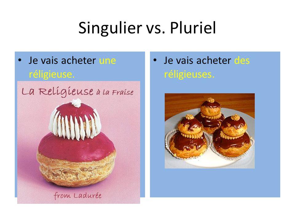 Singulier vs. Pluriel Je vais acheter une réligieuse. Je vais acheter des réligieuses.