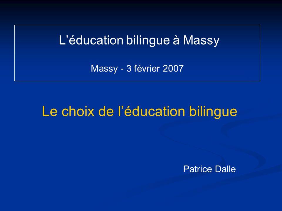 Léducation bilingue à Massy Massy - 3 février 2007 Le choix de léducation bilingue Patrice Dalle