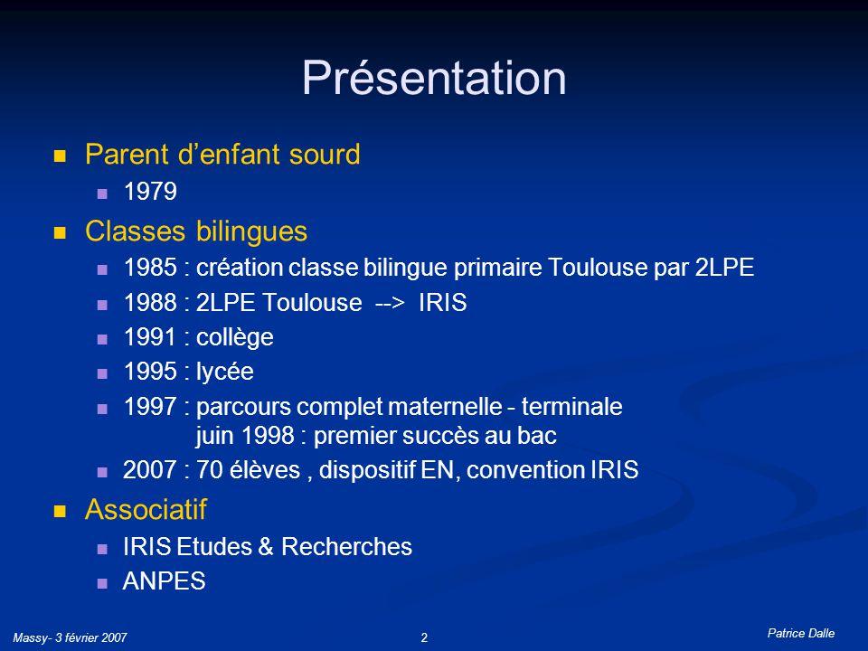 Massy- 3 février 20072 Présentation Parent denfant sourd 1979 Classes bilingues 1985 : création classe bilingue primaire Toulouse par 2LPE 1988 : 2LPE