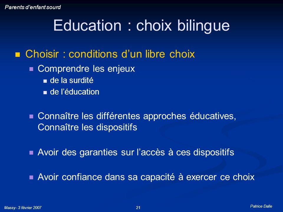 Patrice Dalle Massy- 3 février 200721 Education : choix bilingue Choisir : conditions dun libre choix Comprendre les enjeux de la surdité de léducatio