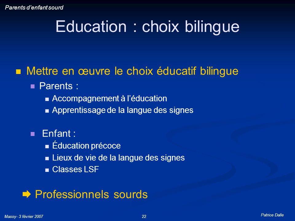 Patrice Dalle Massy- 3 février 200722 Education : choix bilingue Mettre en œuvre le choix éducatif bilingue Parents : Accompagnement à léducation Appr