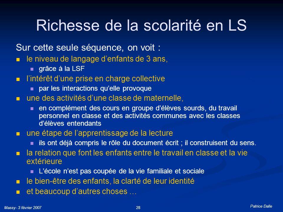 Patrice Dalle Massy- 3 février 200728 Richesse de la scolarité en LS Sur cette seule séquence, on voit : le niveau de langage denfants de 3 ans, grâce