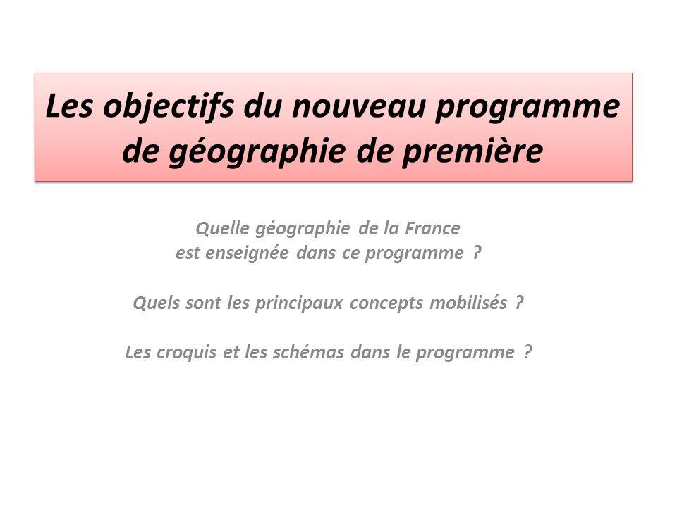Les objectifs du nouveau programme de géographie de première Quelle géographie de la France est enseignée dans ce programme ? Quels sont les principau