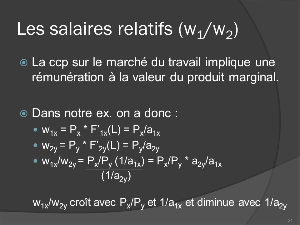 Les salaires relatifs (w 1 /w 2 ) La ccp sur le marché du travail implique une rémunération à la valeur du produit marginal.