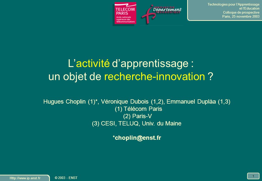 Technologies pour lApprentissage et lEducation Colloque de prospective Paris, 25 novembre 2003 Http://www.ip.enst.fr 1 © 2003 - ENST Lactivité dappren