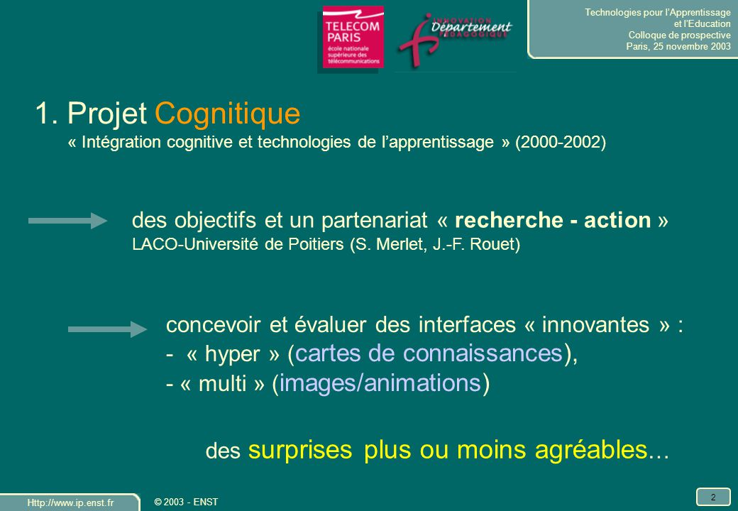 Technologies pour lApprentissage et lEducation Colloque de prospective Paris, 25 novembre 2003 Http://www.ip.enst.fr 2 © 2003 - ENST 1.