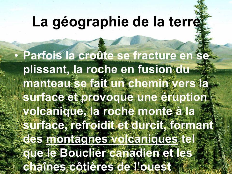 La géographie de la terre Quand des plaques se compressent lun contre lautre, ils forment des plissements montagneux, tel que les Rocheuses et les Appalaches