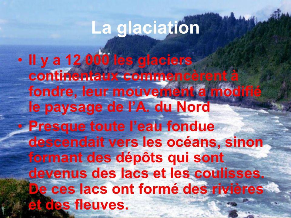 La glaciation Il y a 25 000 à 10 000 ans avant notre ère, les glaciers recouvraient presque tout le nord et le centre de lAmérique du Nord, comme une rivière de glace qui coule lentement vers le bas en érodant le sol sous elle.