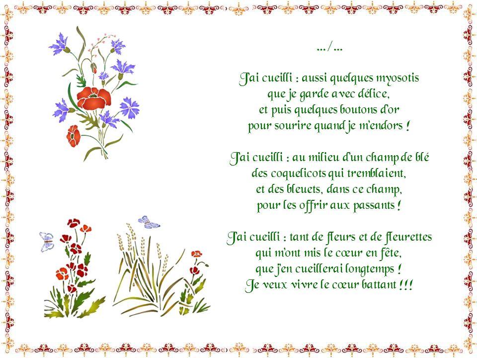 Jai cueilli Jai cueilli : une rose dans le jardin. Javais le cœur baladin, et une branche de lilas pour loffrir à Nicolas. Jai cueilli : un gros bouqu