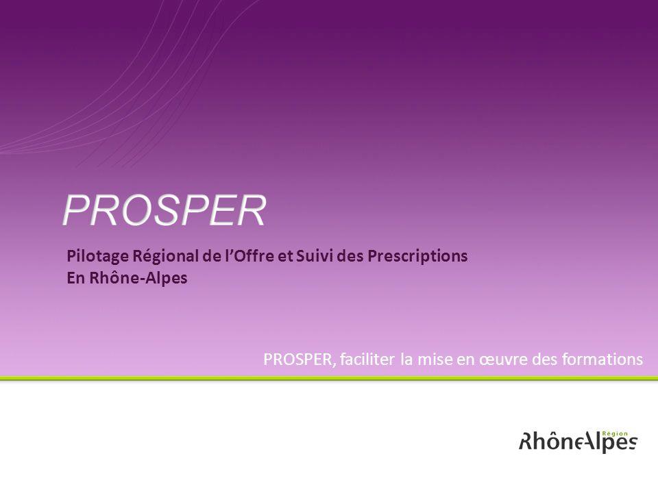 Pilotage Régional de lOffre et Suivi des Prescriptions En Rhône-Alpes PROSPER, faciliter la mise en œuvre des formations