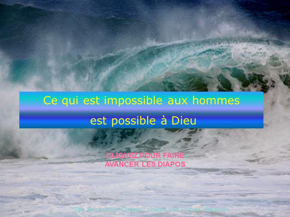 CLIQUEZ POUR FAIRE AVANCER LES DIAPOS Ce qui est impossible aux hommes est possible à Dieu