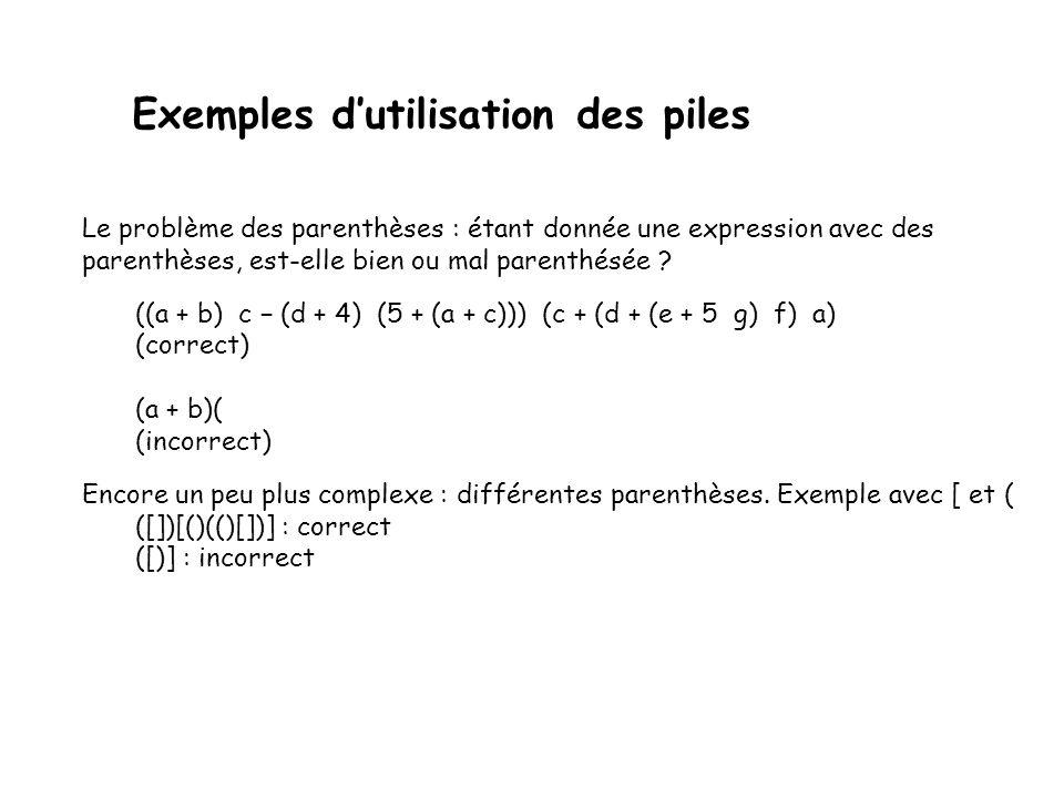 Les piles Comparaison des 2 implantations Toutes les implantations des opérations dune pile utilisant un tableau ou une liste chaînée prennent un temps constant i.e.