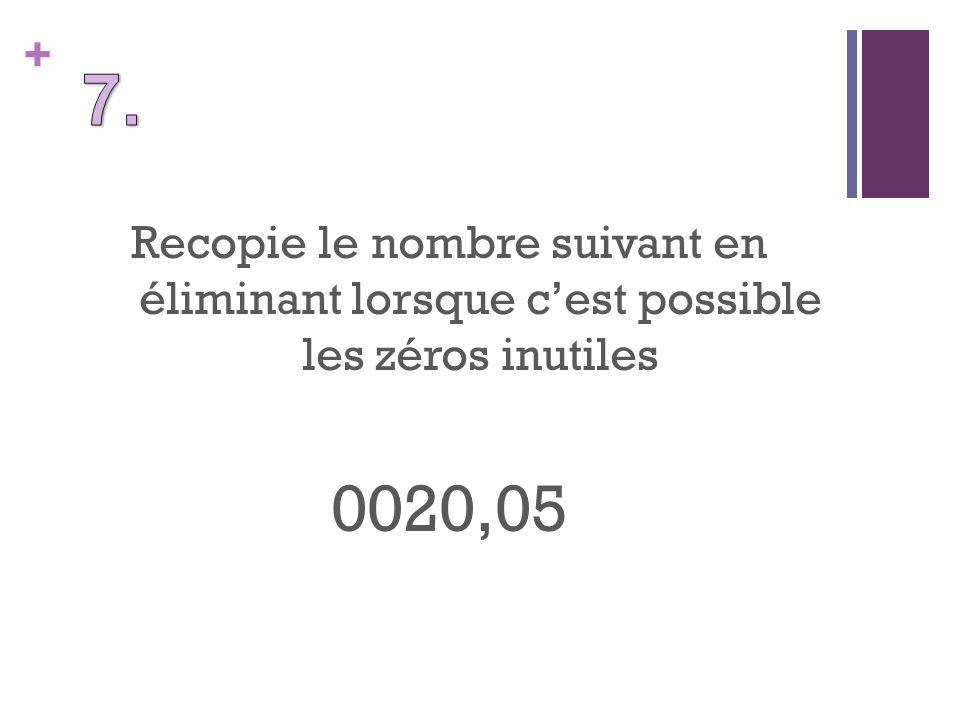 + Recopie le nombre suivant en éliminant lorsque cest possible les zéros inutiles 0020,05
