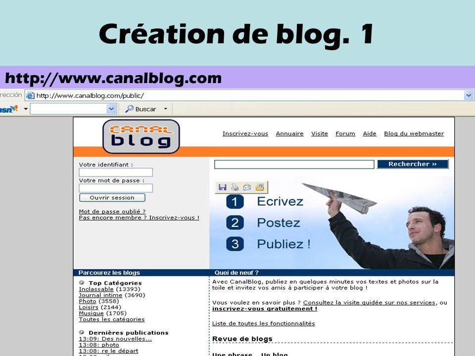 Création de blog. 1 http://www.canalblog.com