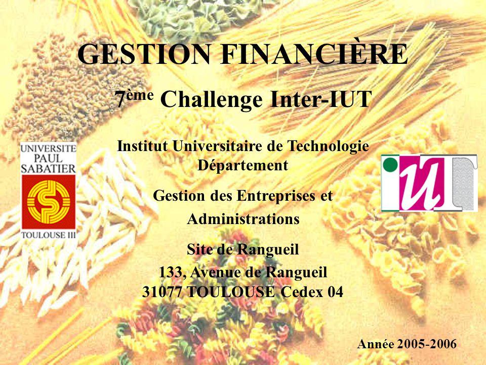 GESTION FINANCIÈRE 7 ème Challenge Inter-IUT Institut Universitaire de Technologie Département Gestion des Entreprises et Administrations Site de Rang