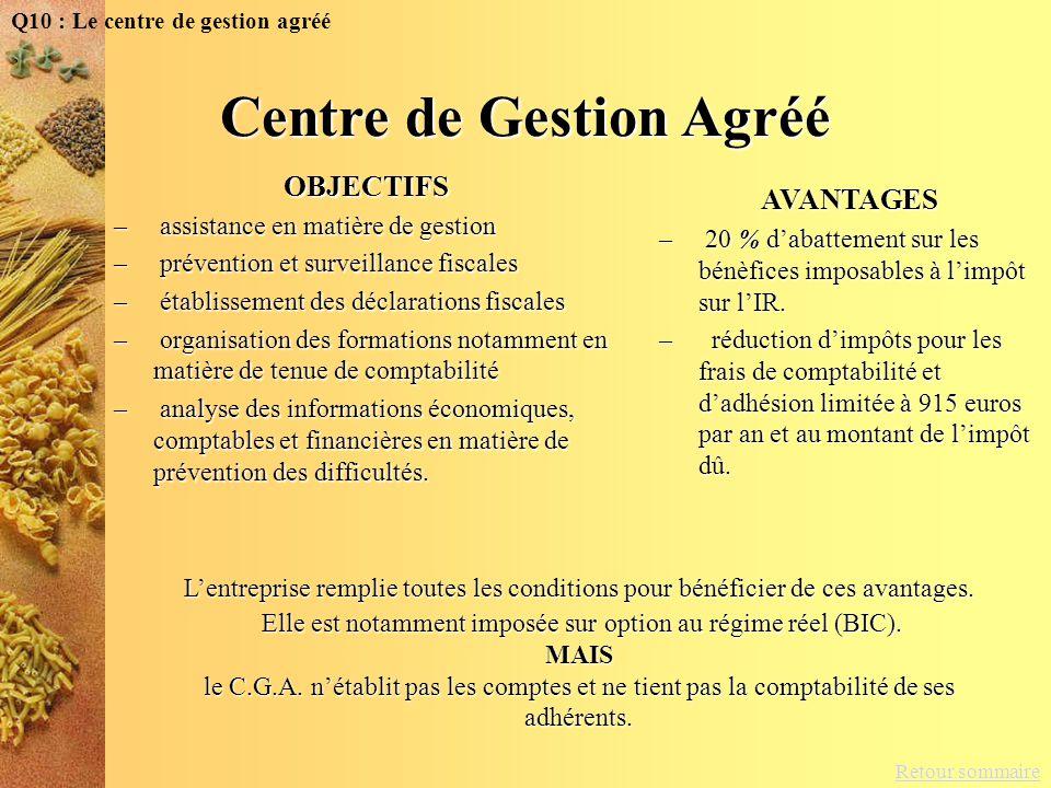 Retour sommaire Q10 : Le centre de gestion agrééOBJECTIFS – assistance en matière de gestion – prévention et surveillance fiscales – établissement des