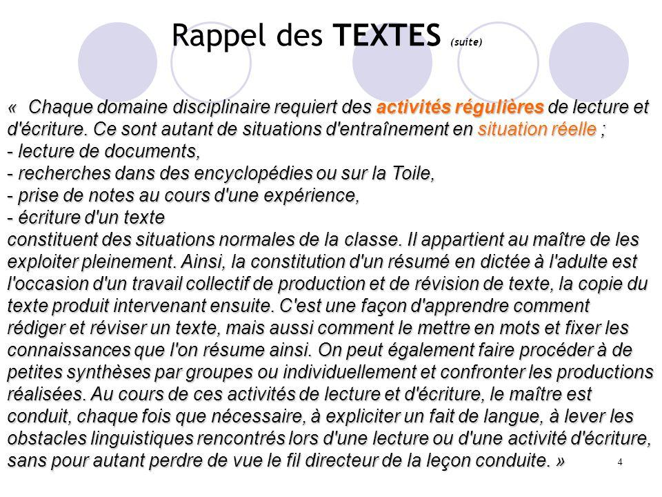 4 Rappel des TEXTES (suite) « Chaque domaine disciplinaire requiert des activités régulières de lecture et d'écriture. Ce sont autant de situations d'