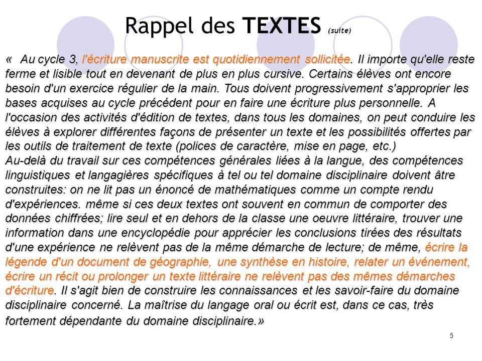 5 Rappel des TEXTES (suite) « Au cycle 3, l'écriture manuscrite est quotidiennement sollicitée. Il importe qu'elle reste ferme et lisible tout en deve