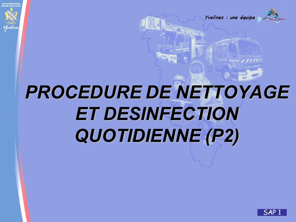 Service départemental d incendie et de secours Yvelines : une équipe SAP 1 PROCEDURE DE NETTOYAGE ET DESINFECTION QUOTIDIENNE (P2)