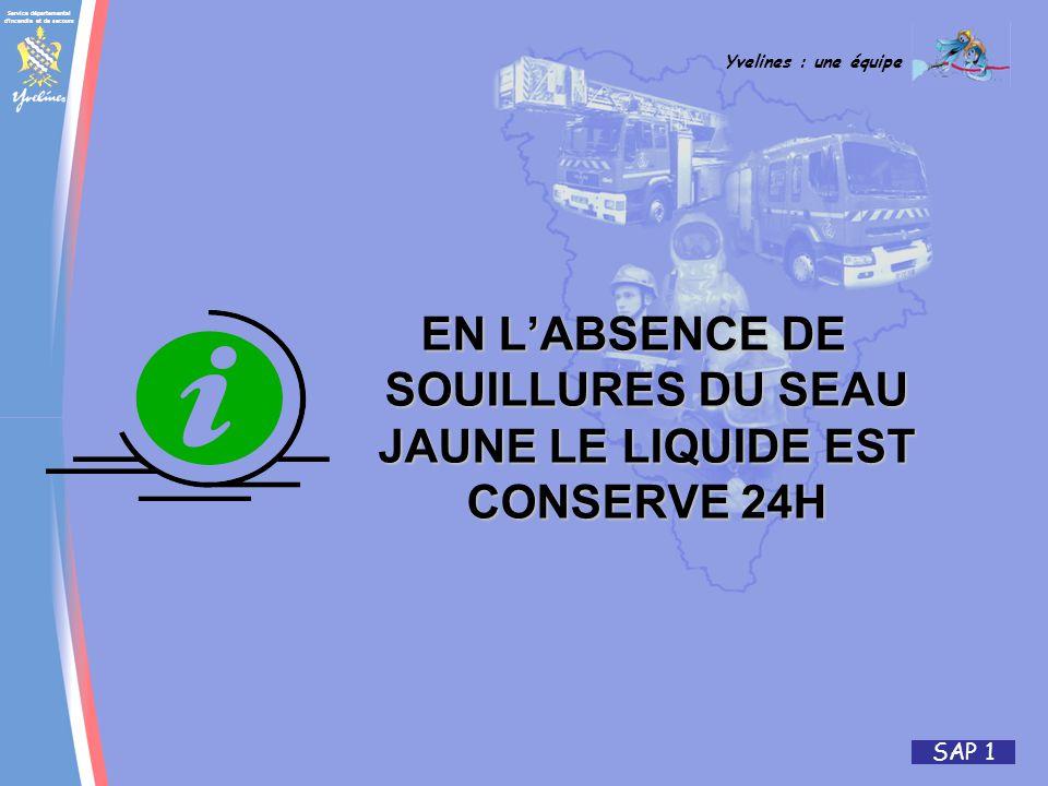 Service départemental d incendie et de secours Yvelines : une équipe SAP 1 EN LABSENCE DE SOUILLURES DU SEAU JAUNE LE LIQUIDE EST CONSERVE 24H