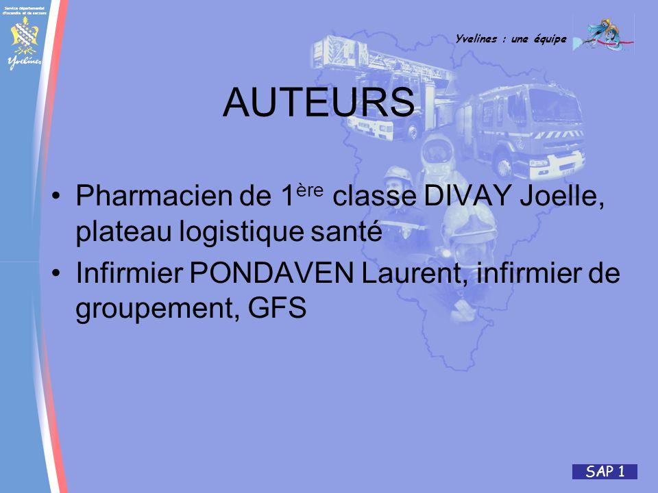 Service départemental d incendie et de secours Yvelines : une équipe SAP 1 AUTEURS Pharmacien de 1 ère classe DIVAY Joelle, plateau logistique santé Infirmier PONDAVEN Laurent, infirmier de groupement, GFS