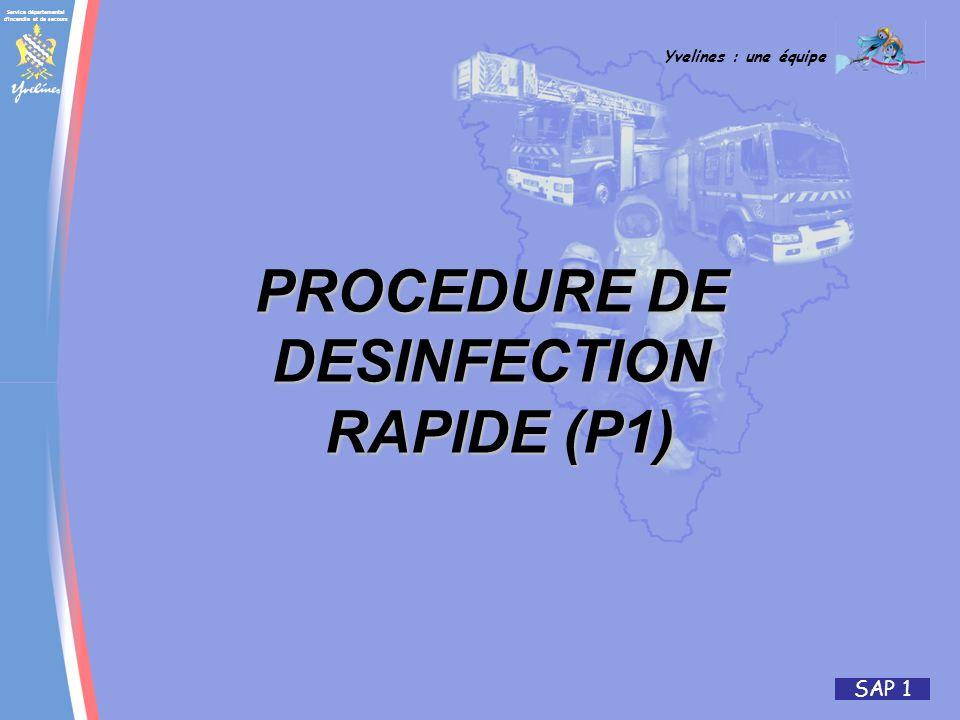 Service départemental d incendie et de secours Yvelines : une équipe SAP 1 PROCEDURE DE DESINFECTION RAPIDE (P1)