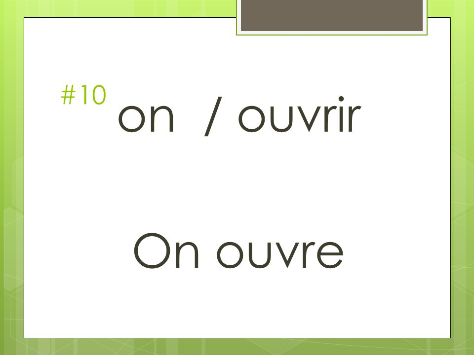 #10 on / ouvrir On ouvre