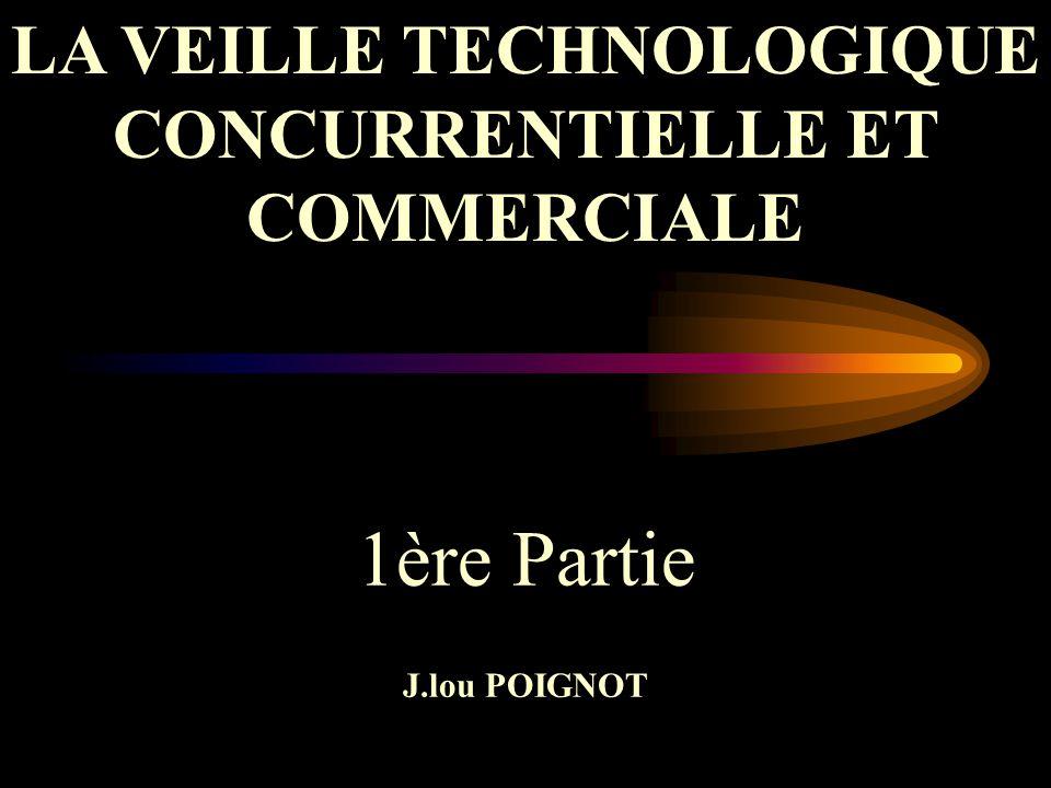 1ère Partie J.lou POIGNOT LA VEILLE TECHNOLOGIQUE CONCURRENTIELLE ET COMMERCIALE