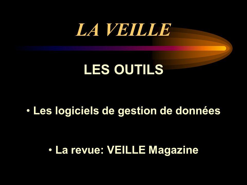 LA VEILLE LES OUTILS Les logiciels de gestion de données La revue: VEILLE Magazine