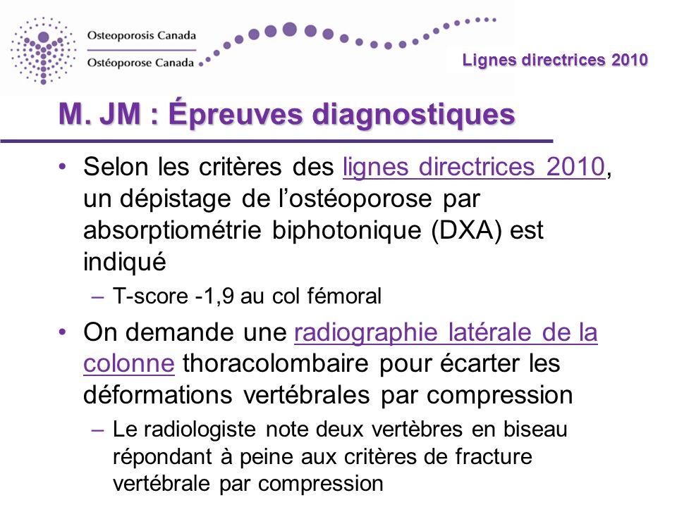 2010 Guidelines Lignes directrices 2010 M. JM : Épreuves diagnostiques Selon les critères des lignes directrices 2010, un dépistage de lostéoporose pa